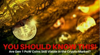 You Should Know This About Gen 1 Proof of Work Coins, Are They Still Viable?