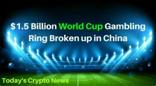$1.5 Billion World Cup Gambling Ring Broken up in China - Today's Crypto News