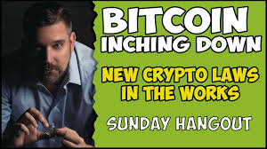 Bitcoin Inching Down - New Crypto Laws In The Works - Lets Just Hang Out 🤓