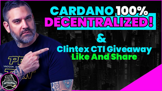 Cardano Now 100% Decentralized and Clintex CTI Giveaway